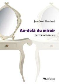 Au-delà du miroir (terres inconnues) Jean-Noël Blanchard